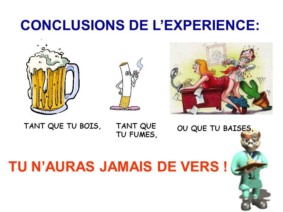 Les résultats de cette expérience sont les suivants : Vers dans lalcool MORT Vers dans la fumée MORT Vers dans le sperme MORT Vers dans la terre VIVANT