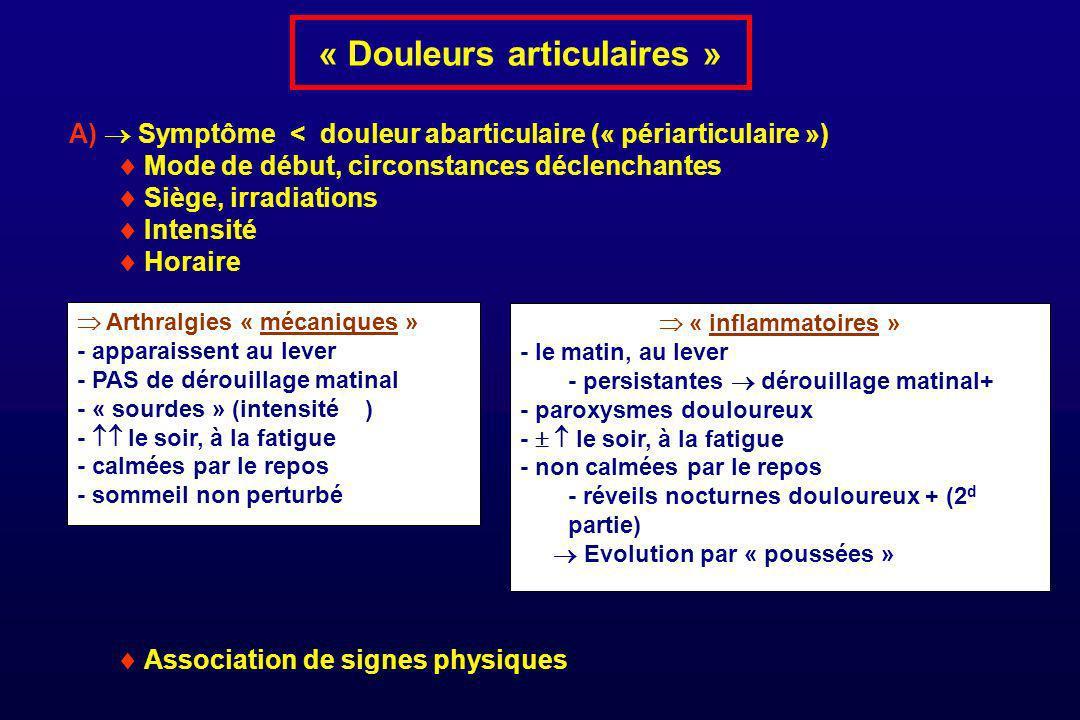 « Douleurs articulaires » A) Symptôme < douleur abarticulaire (« périarticulaire ») Mode de début, circonstances déclenchantes Siège, irradiations Int