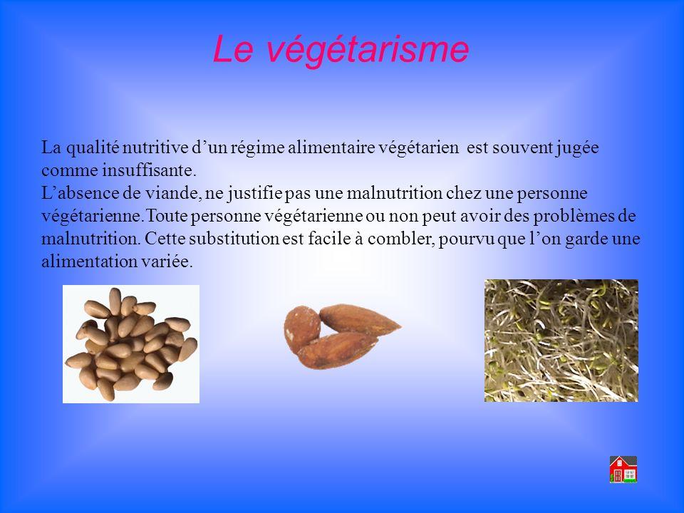 La qualité nutritive dun régime alimentaire végétarien est souvent jugée comme insuffisante. Labsence de viande, ne justifie pas une malnutrition chez