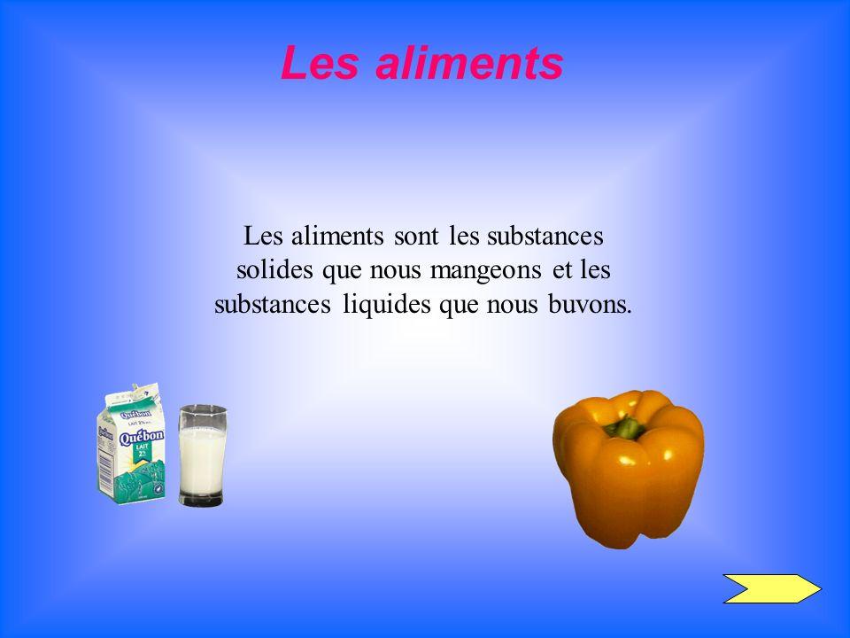 Les aliments sont les substances solides que nous mangeons et les substances liquides que nous buvons. Les aliments