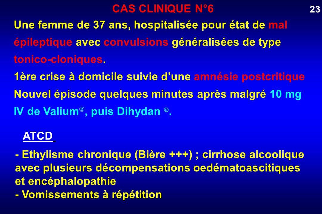 Une femme de 37 ans, hospitalisée pour état de mal épileptique avec convulsions généralisées de type tonico-cloniques. 1ère crise à domicile suivie du