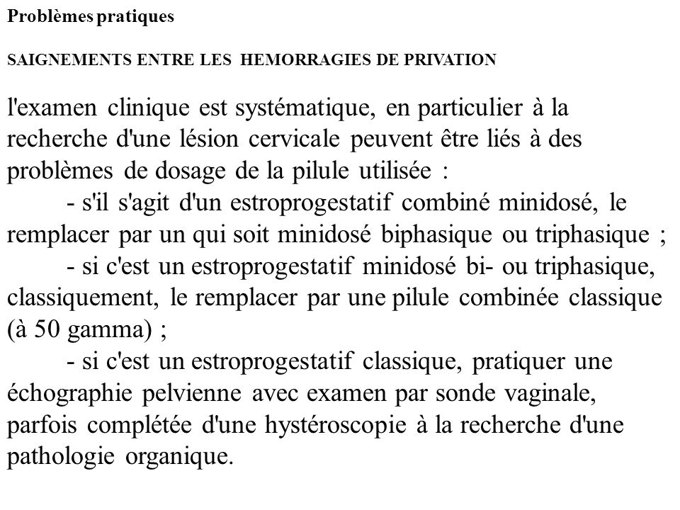Problèmes pratiques SAIGNEMENTS ENTRE LES HEMORRAGIES DE PRIVATION l'examen clinique est systématique, en particulier à la recherche d'une lésion cerv