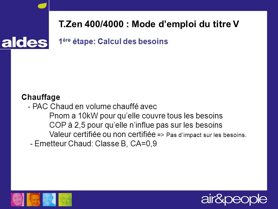 T.Zen 400/4000 : Mode demploi du titre V 1 ère étape: Calcul des besoins Chauffage - PAC Chaud en volume chauffé avec Pnom a 10kW pour quelle couvre t