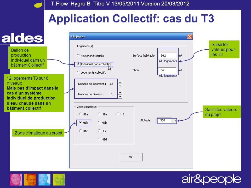 T.Flow_Hygro B_Titre V 13/05/2011 Version 20/03/2012 Saisir les valeurs du projet Saisir les valeurs pour les T3 Zone climatique du projet Application