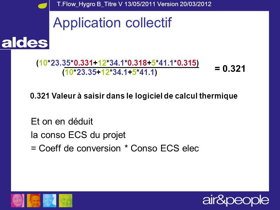 T.Flow_Hygro B_Titre V 13/05/2011 Version 20/03/2012 Et on en déduit la conso ECS du projet = Coeff de conversion * Conso ECS elec Application collect