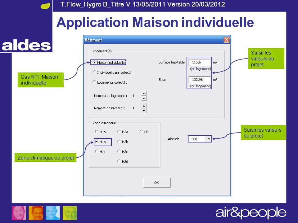 T.Flow_Hygro B_Titre V 13/05/2011 Version 20/03/2012 Cas N°1: Maison individuelle Saisir les valeurs du projet Zone climatique du projet Application M