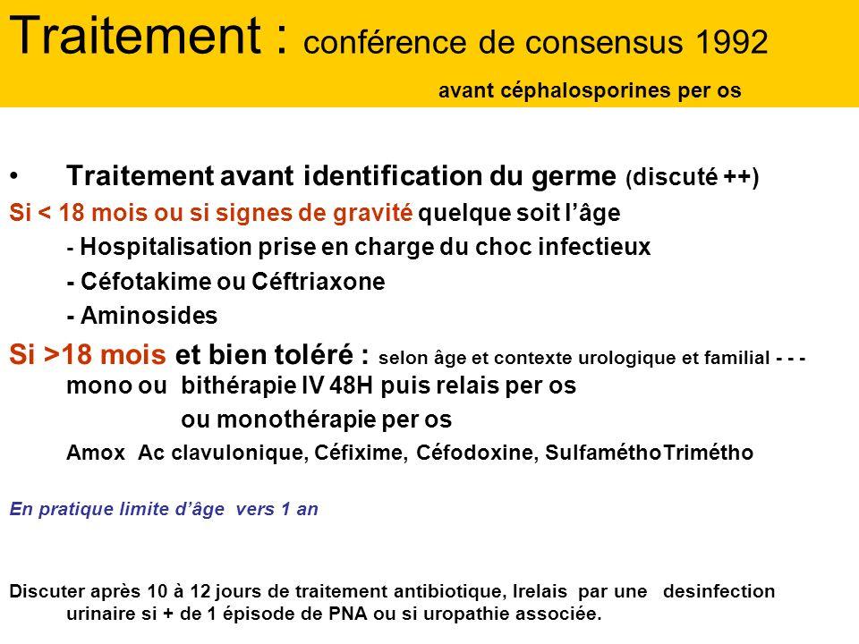 Traitement : conférence de consensus 1992 avant céphalosporines per os Traitement avant identification du germe ( discuté ++) Si < 18 mois ou si signe
