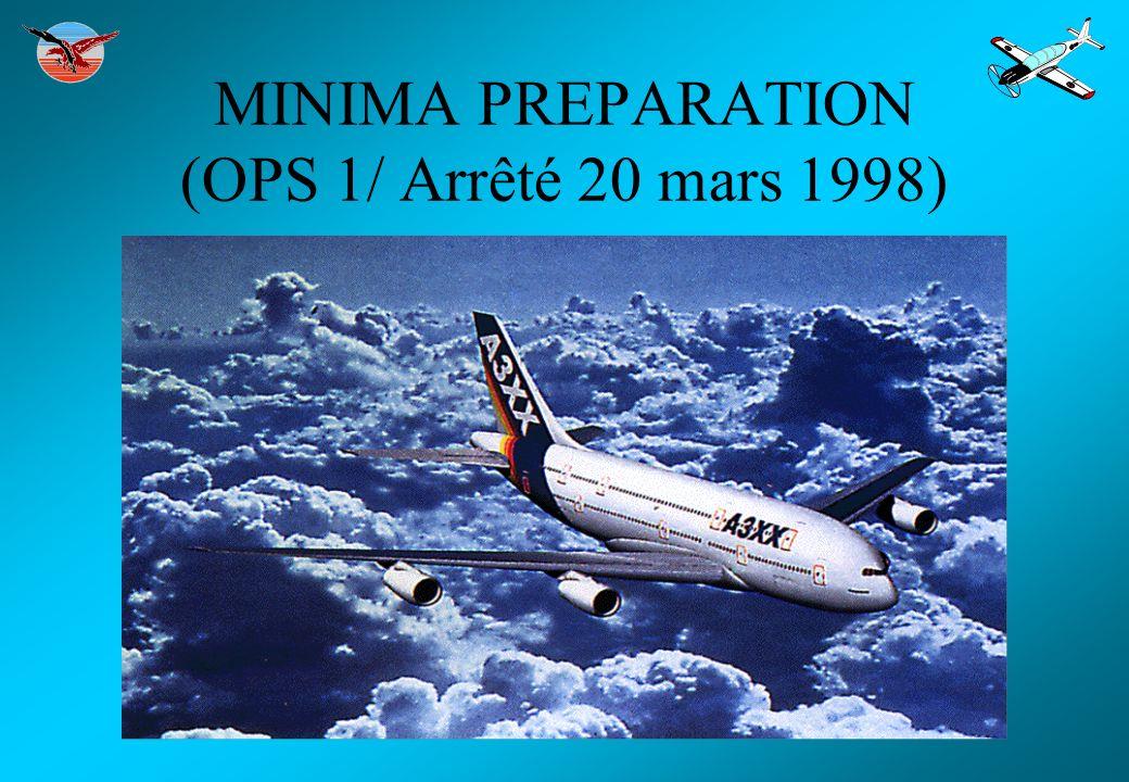 Conditions générales Minima sans approbation particulière MTO départ>= MOS atterrissage sinon ad dég accessible (App1 Min1.430 a1ii) Visi ou RVR (App1 MIn1.430 1i) avant le décollage le CDB doit s assurer que la visi /RVR est bien >= aux minima dans le sens du décollage (Min1.460)