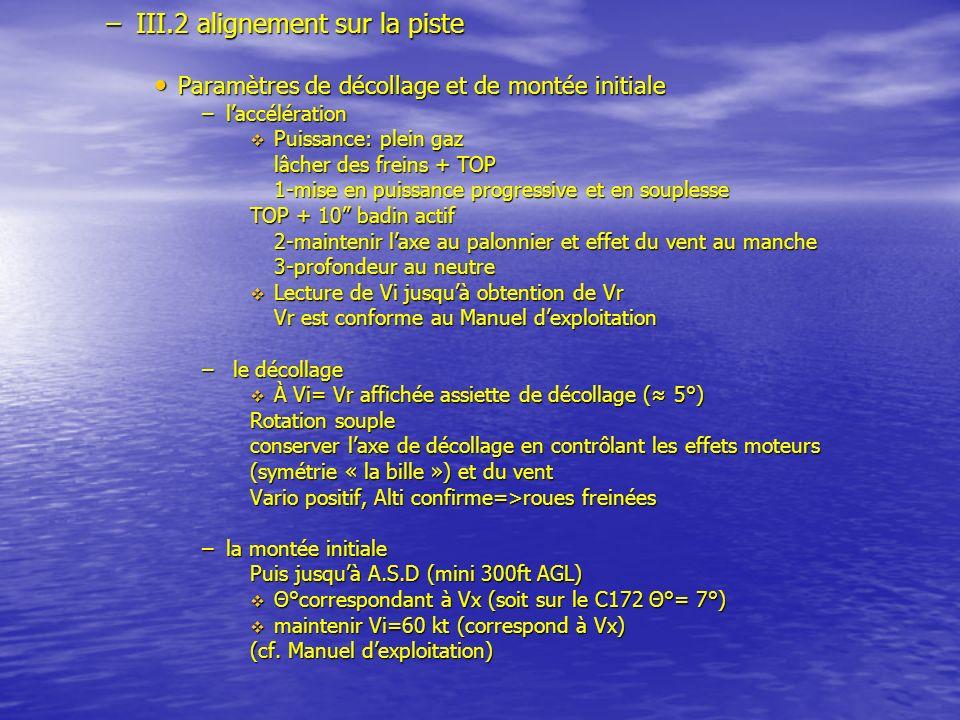 –III.2 alignement sur la piste Paramètres de décollage et de montée initiale Paramètres de décollage et de montée initiale –laccélération Puissance: p