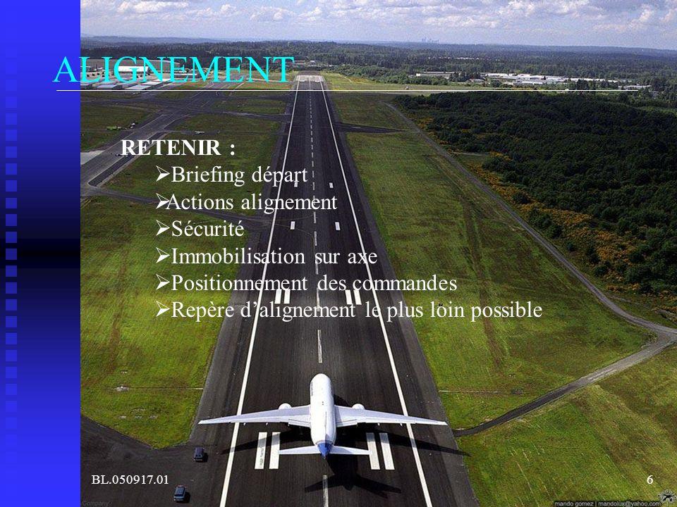 BL.050917.016 ALIGNEMENT RETENIR : Briefing départ Actions alignement Sécurité Immobilisation sur axe Positionnement des commandes Repère dalignement