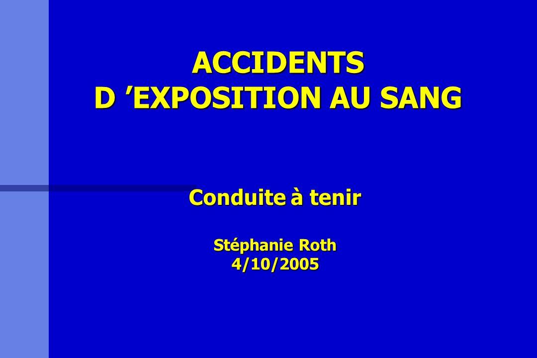 ACCIDENTS D EXPOSITION AU SANG Conduite à tenir Stéphanie Roth 4/10/2005