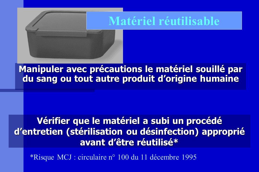 Manipuler avec précautions le matériel souillé par du sang ou tout autre produit dorigine humaine Vérifier que le matériel a subi un procédé dentretie