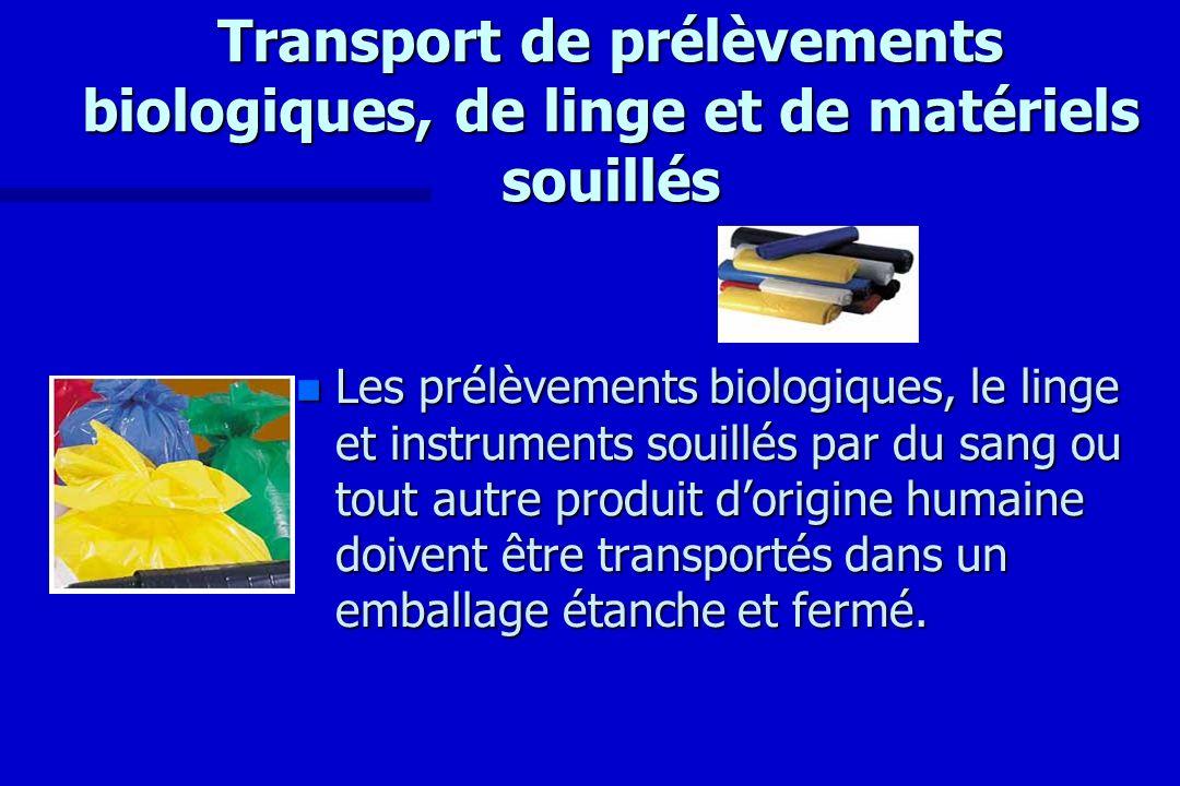 Transport de prélèvements biologiques, de linge et de matériels souillés n Les prélèvements biologiques, le linge et instruments souillés par du sang
