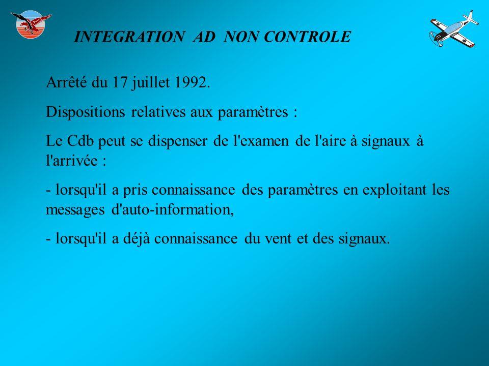 Arrêté du 17 juillet 1992. Dispositions relatives aux paramètres : Le Cdb peut se dispenser de l'examen de l'aire à signaux à l'arrivée : - lorsqu'il