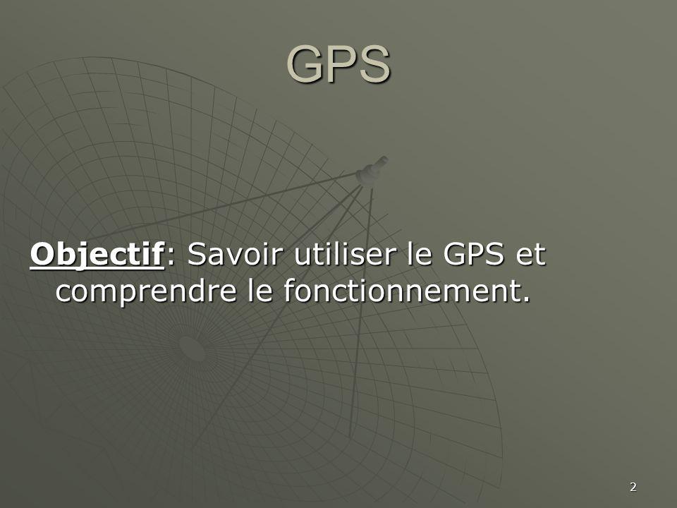 2 GPS Objectif: Savoir utiliser le GPS et comprendre le fonctionnement.