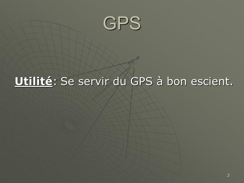 3 GPS Utilité: Se servir du GPS à bon escient.