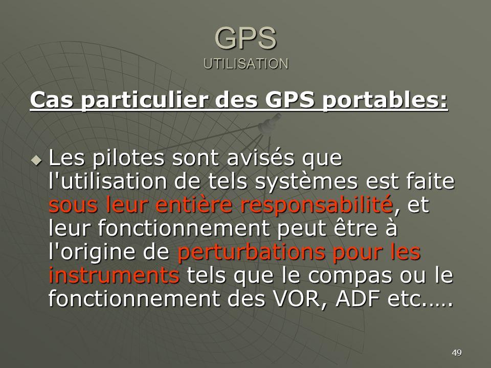 49 GPS UTILISATION Cas particulier des GPS portables: Les pilotes sont avisés que l'utilisation de tels systèmes est faite sous leur entière responsab