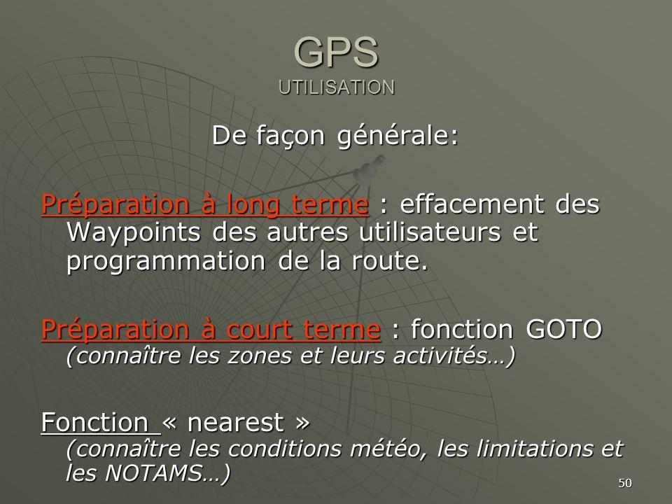 50 GPS UTILISATION De façon générale: Préparation à long terme : effacement des Waypoints des autres utilisateurs et programmation de la route. Prépar