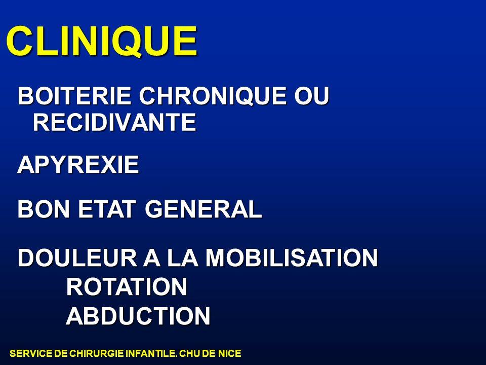 CLINIQUE BOITERIE CHRONIQUE OU RECIDIVANTE APYREXIE BON ETAT GENERAL DOULEUR A LA MOBILISATION ROTATIONABDUCTION