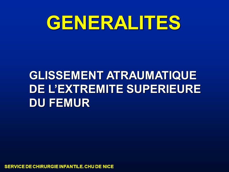 SERVICE DE CHIRURGIE INFANTILE. CHU DE NICE GENERALITES GLISSEMENT ATRAUMATIQUE DE LEXTREMITE SUPERIEURE DU FEMUR