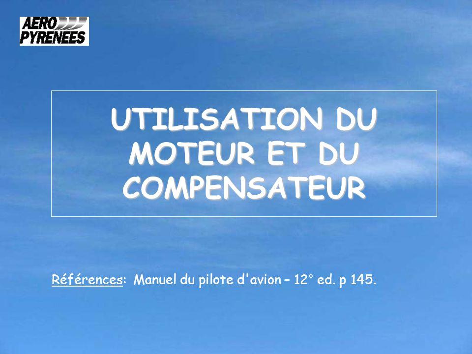 UTILISATION DU MOTEUR ET DU COMPENSATEUR Références: Manuel du pilote d'avion – 12° ed. p 145.