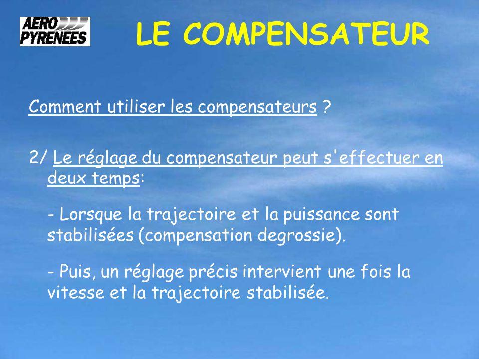 LE COMPENSATEUR Comment utiliser les compensateurs ? 2/ Le réglage du compensateur peut s'effectuer en deux temps: - Lorsque la trajectoire et la puis