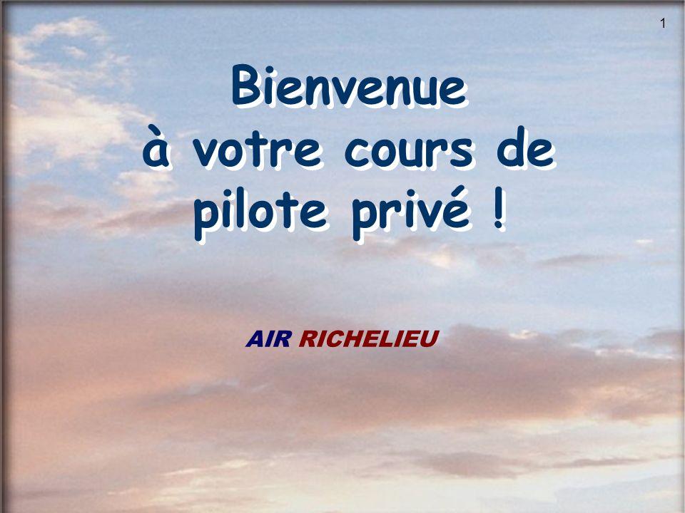 1 Bienvenue à votre cours de pilote privé ! AIR RICHELIEU Bienvenue à votre cours de pilote privé !