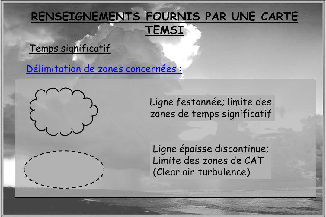 Dossier météo Délimitation de zones concernées : Ligne festonnée; limite des zones de temps significatif Ligne épaisse discontinue; Limite des zones d