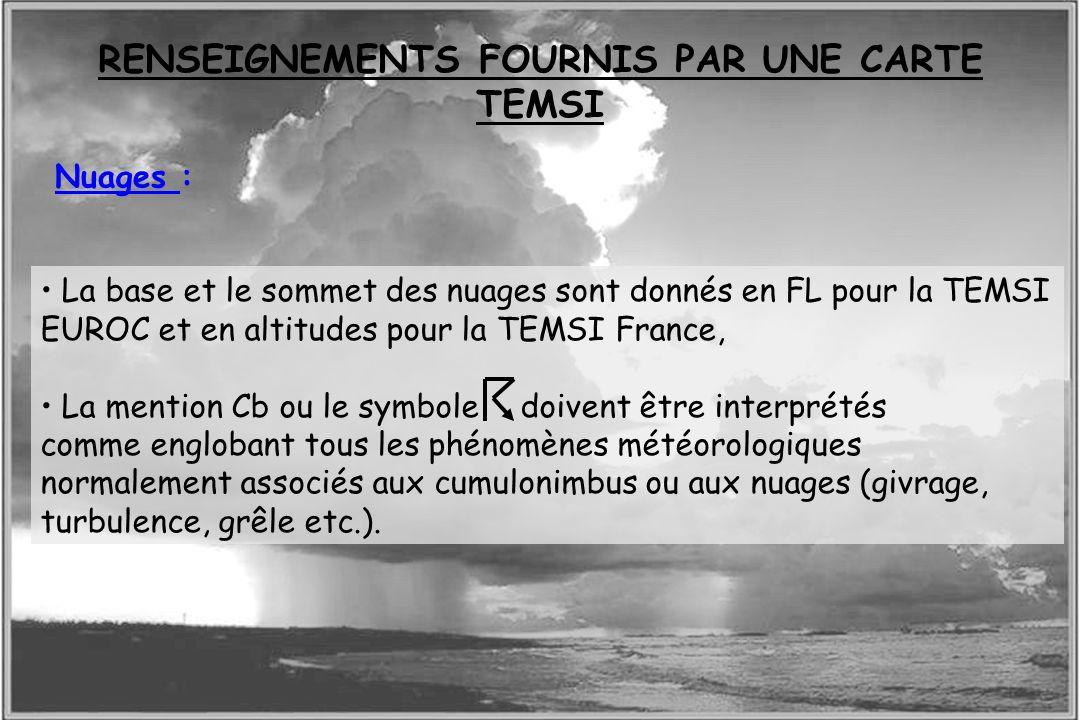 Dossier météo La base et le sommet des nuages sont donnés en FL pour la TEMSI EUROC et en altitudes pour la TEMSI France, La mention Cb ou le symbole