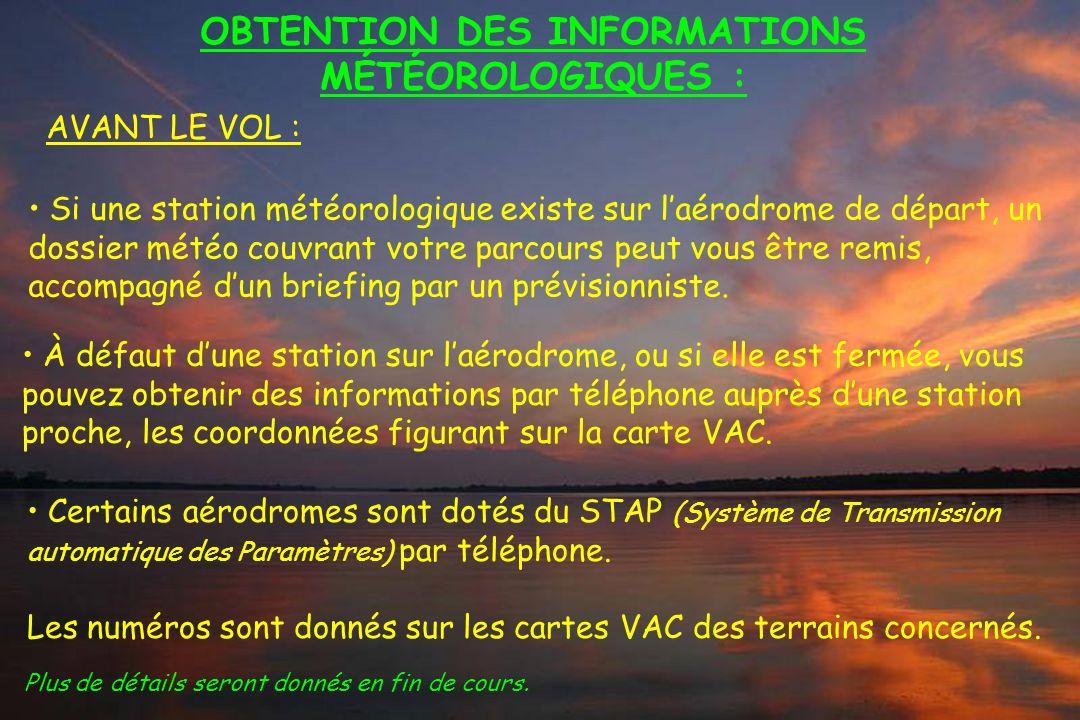 Dossier météo OBTENTION DES INFORMATIONS MÉTÉOROLOGIQUES : Si une station météorologique existe sur laérodrome de départ, un dossier météo couvrant vo