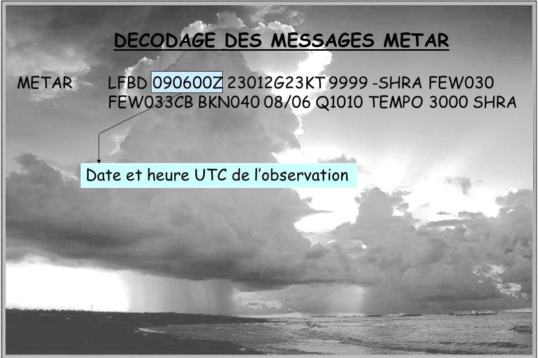 Dossier météo DECODAGE DES MESSAGES METAR Date et heure UTC de lobservation METARLFBD 090600Z 23012G23KT 9999 -SHRA FEW030 FEW033CB BKN040 08/06 Q1010