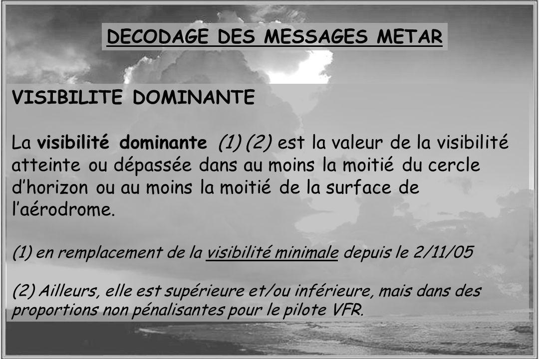 Dossier météo VISIBILITE DOMINANTE La visibilité dominante (1) (2) est la valeur de la visibilité atteinte ou dépassée dans au moins la moitié du cerc