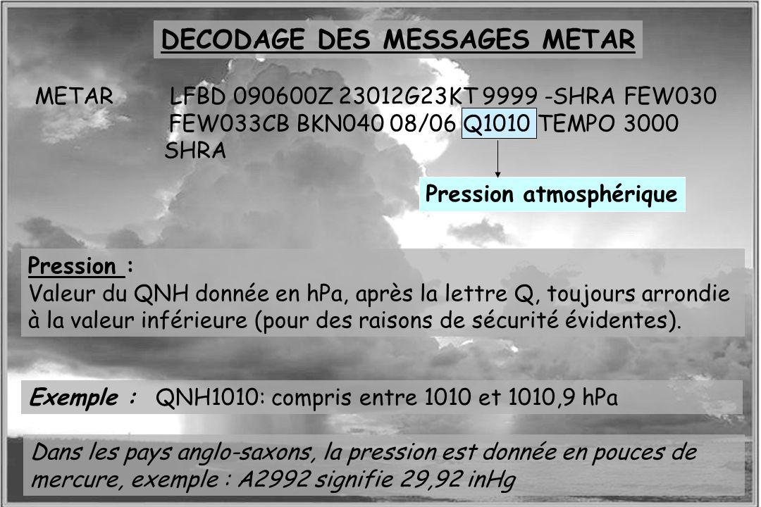 Dossier météo Pression : Valeur du QNH donnée en hPa, après la lettre Q, toujours arrondie à la valeur inférieure (pour des raisons de sécurité éviden