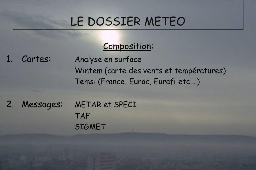 Dossier météo LE DOSSIER METEO Composition: 1.Cartes: Analyse en surface Wintem (carte des vents et températures) Temsi (France, Euroc, Eurafi etc.…)