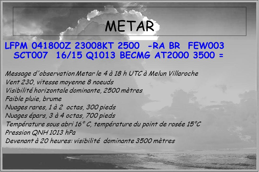 Dossier météo METAR LFPM 041800Z 23008KT 2500 -RA BR FEW003 SCT007 16/15 Q1013 BECMG AT2000 3500 = Message d'observation Metar le 4 à 18 h UTC à Melun