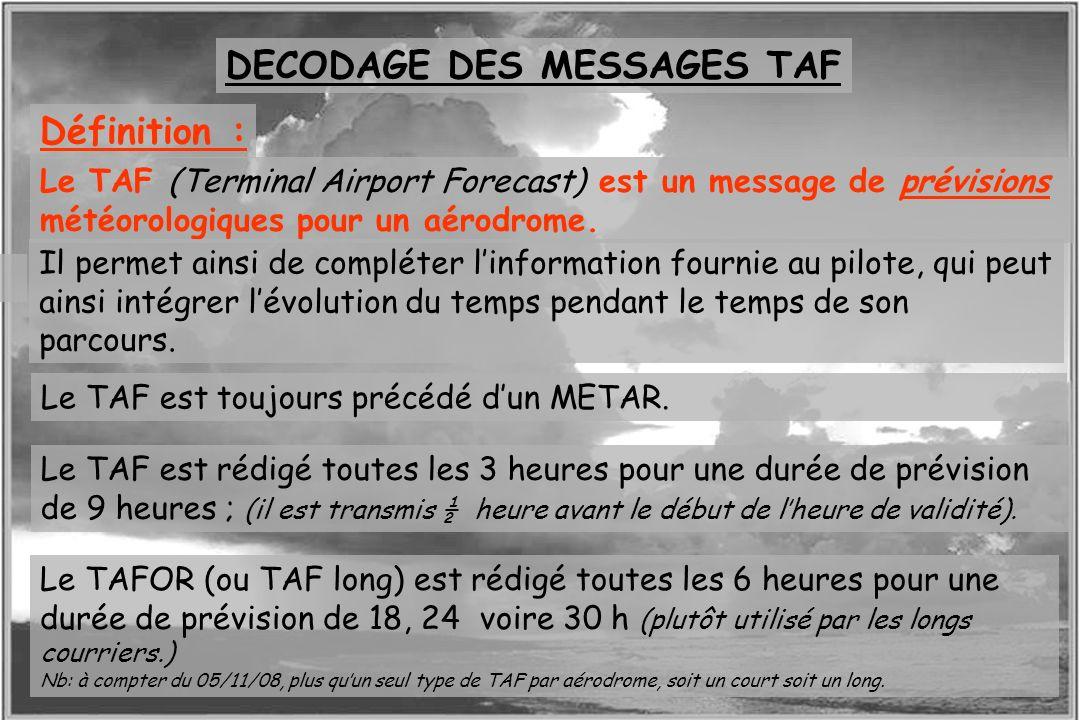 Dossier météo Définition : Le TAF (Terminal Airport Forecast) est un message de prévisions météorologiques pour un aérodrome. DECODAGE DES MESSAGES TA