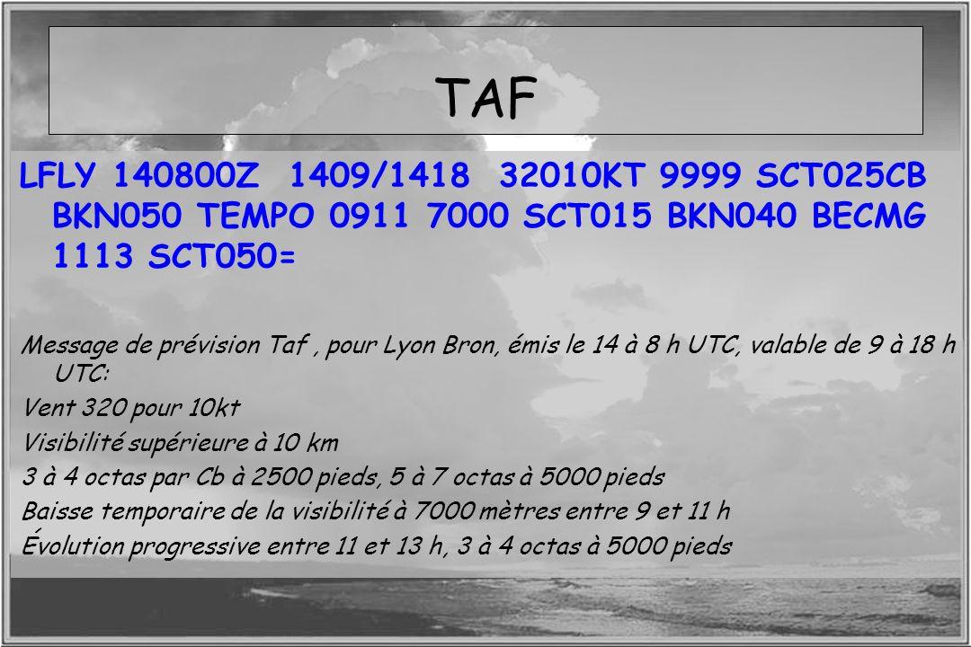 Dossier météo TAF LFLY 140800Z 1409/1418 32010KT 9999 SCT025CB BKN050 TEMPO 0911 7000 SCT015 BKN040 BECMG 1113 SCT050= Message de prévision Taf, pour