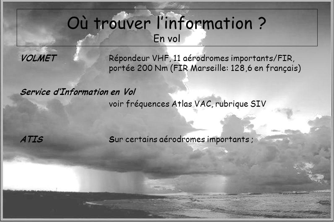Dossier météo Où trouver linformation ? En vol VOLMETRépondeur VHF, 11 aérodromes importants/FIR, portée 200 Nm (FIR Marseille: 128,6 en français) Ser