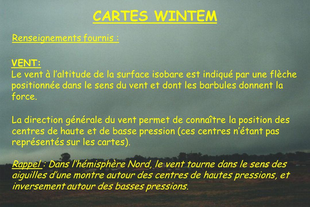 Dossier météo CARTES WINTEM Renseignements fournis : VENT: Le vent à laltitude de la surface isobare est indiqué par une flèche positionnée dans le se