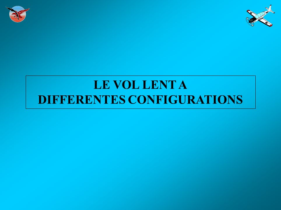 LE VOL LENT A DIFFERENTES CONFIGURATIONS