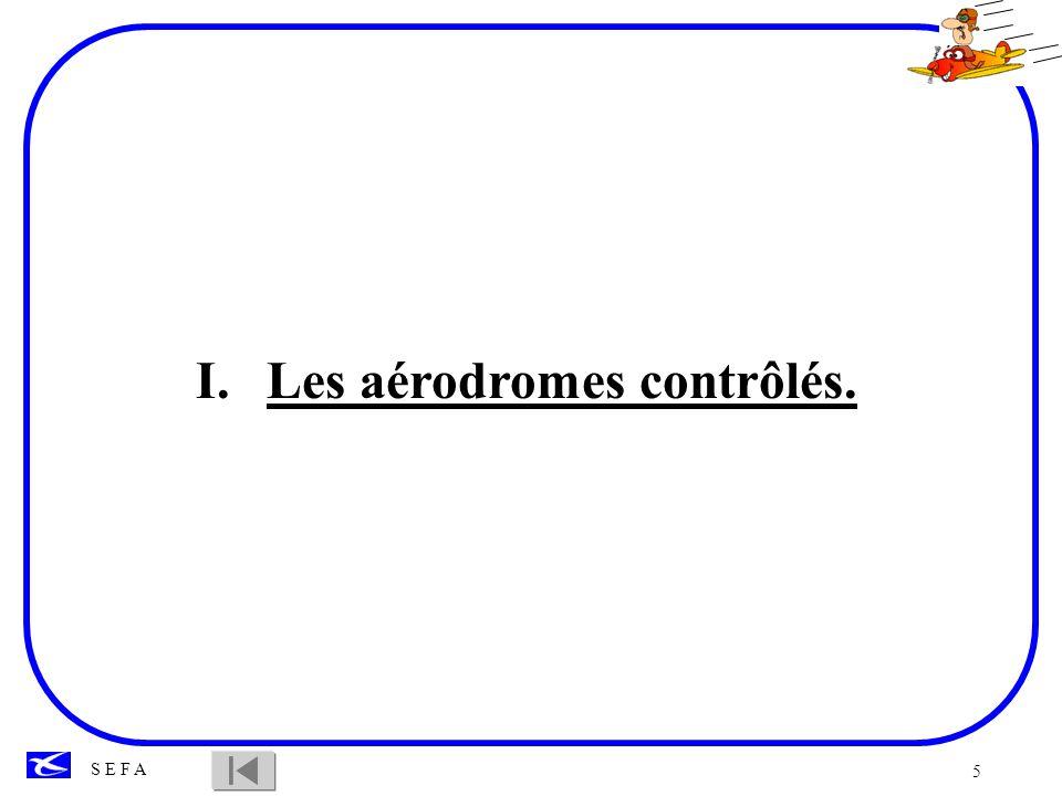 6 S E F A 1.1 Les objectifs des aérodromes contrôlés.