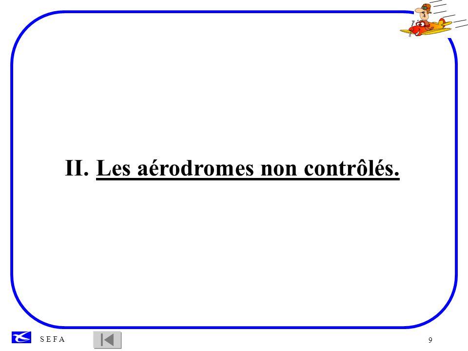 9 S E F A II.Les aérodromes non contrôlés.