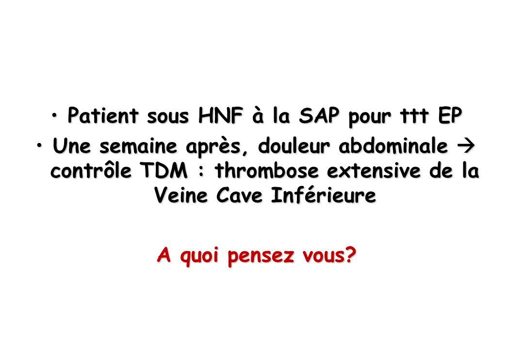 Patient sous HNF à la SAP pour ttt EPPatient sous HNF à la SAP pour ttt EP Une semaine après, douleur abdominale contrôle TDM : thrombose extensive de