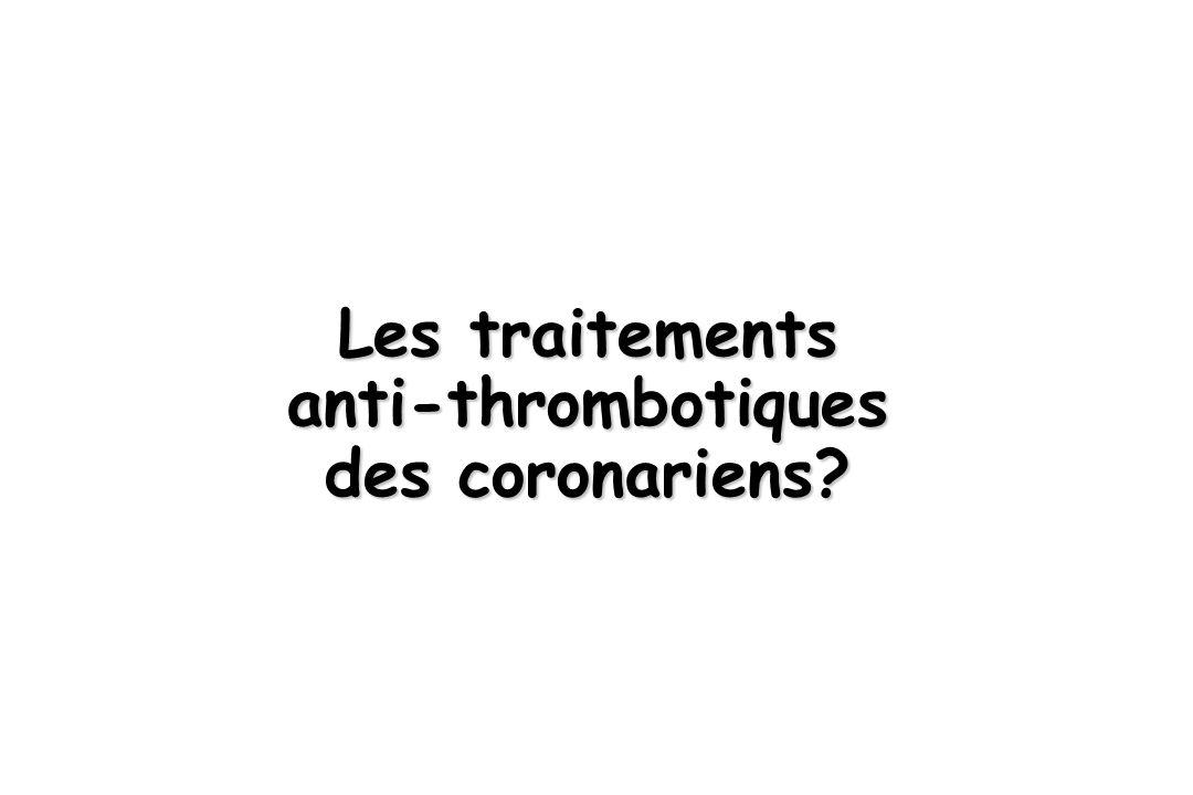 Les traitements anti-thrombotiques des coronariens?