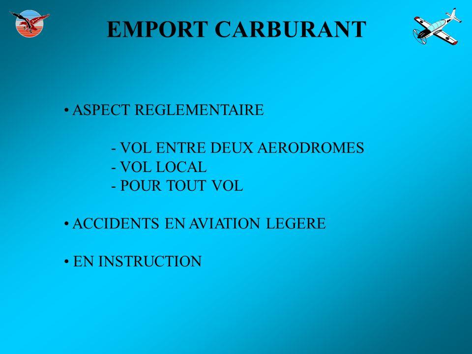 EMPORT CARBURANT ASPECT REGLEMENTAIRE - VOL ENTRE DEUX AERODROMES - VOL LOCAL - POUR TOUT VOL ACCIDENTS EN AVIATION LEGERE EN INSTRUCTION