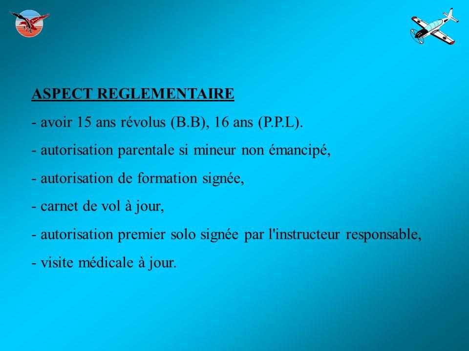ASPECT REGLEMENTAIRE - avoir 15 ans révolus (B.B), 16 ans (P.P.L). - autorisation parentale si mineur non émancipé, - autorisation de formation signée