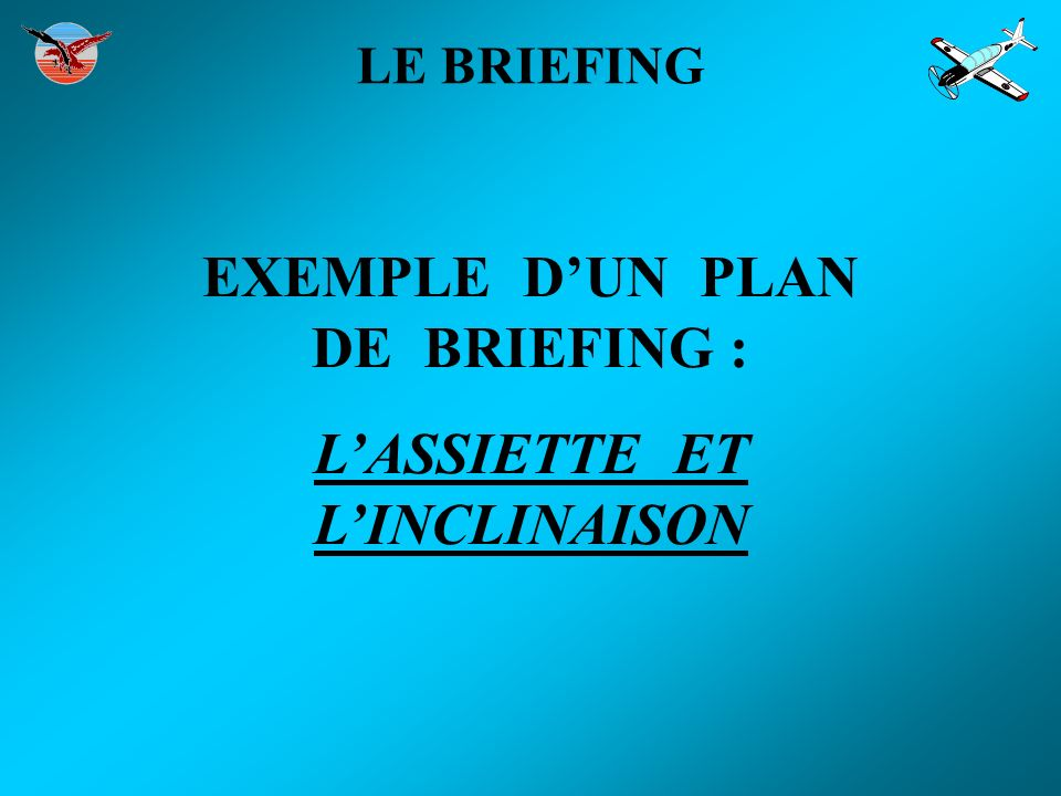 LE BRIEFING EXEMPLE DUN PLAN DE BRIEFING : LASSIETTE ET LINCLINAISON