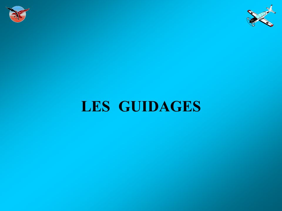 LES GUIDAGES