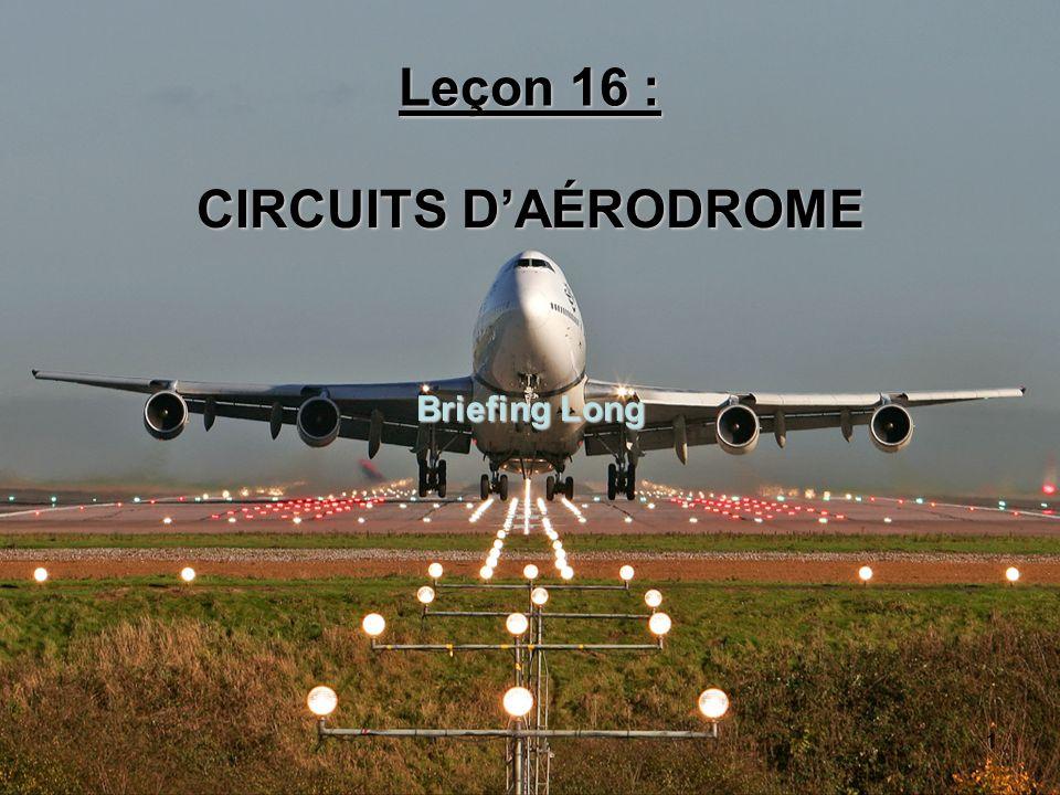 1 Leçon 16 : CIRCUITS DAÉRODROME Briefing Long