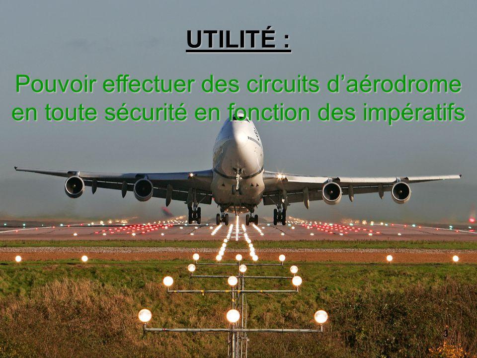 3 UTILITÉ : Pouvoir effectuer des circuits daérodrome en toute sécurité en fonction des impératifs